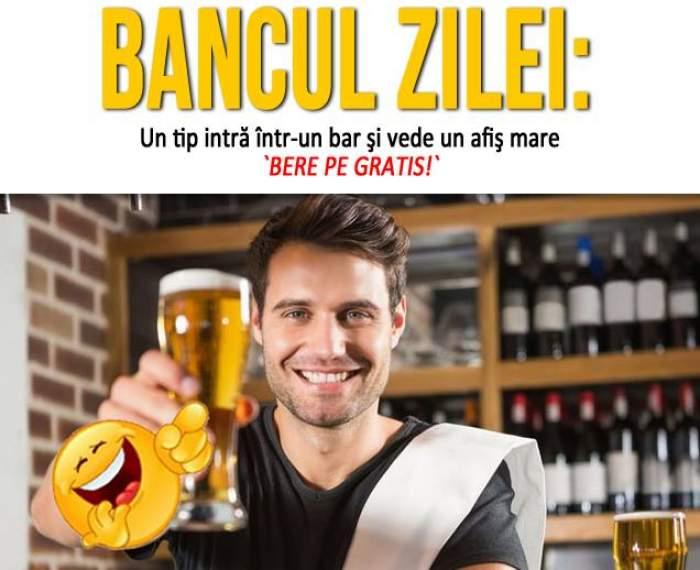 BANCUL ZILEI - VINERI: Un tip intră într-un bar şi vede un afiş mare `Bere pe gratis!`