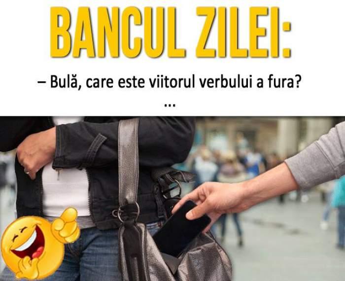 """BANCUL ZILEI - SÂMBĂTĂ: """"Bulă, care este viitorul verbului a fura?"""" Râzi cu lacrimi la răspuns"""