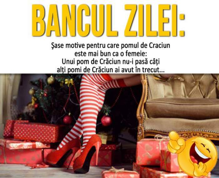 BANCUL ZILEI - SÂMBĂTĂ: Şase motive pentru care pomul de Craciun este mai bun ca o femeie