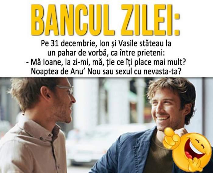 """BANCUL ZILEI- SÂMBĂTĂ: """"Pe 31 decembrie, Ion și Vasile stăteau la un pahar de vorbă, ca între prieteni..."""""""