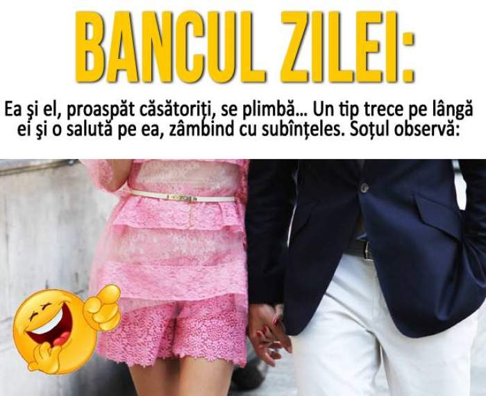 Bancul zilei: Ea şi el, proaspăt căsătoriţi, se plimbă…