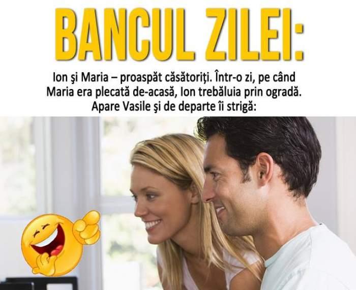Bancul zilei / Ion şi Maria – proaspăt căsătoriţi. Într-o zi, pe când Maria era plecată de-acasă, Ion...