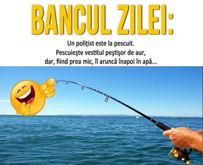 BANCUL ZILEI - VINERI: Un polițist pescuiește peștișorul de aur...