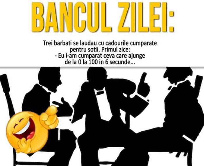 """BANCUL ZILEI - LUNI: """"Trei bărbați se lăudau cu cadourile cumpărate pentru soții. Primul zice..."""""""