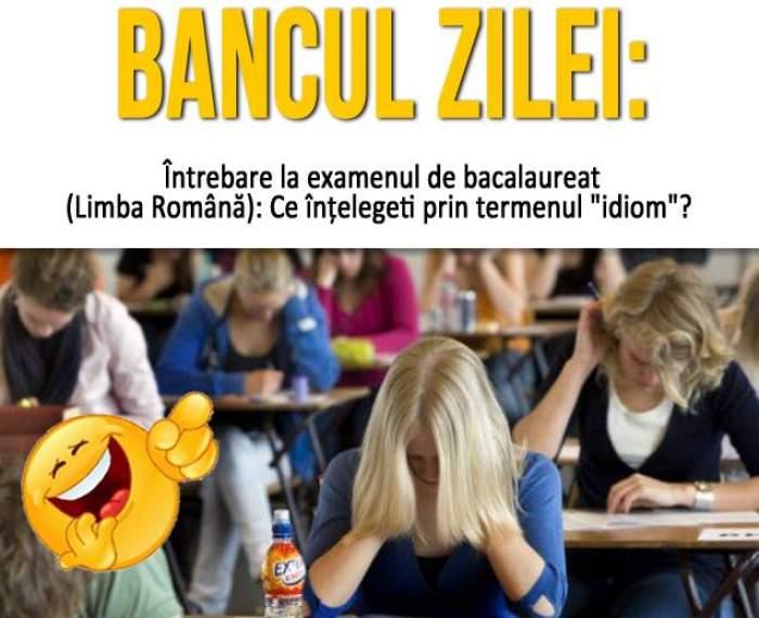 """BANCUL ZILEI: Întrebare la examenul de bacalaureat (Limba Română): Ce înțelegeti prin termenul """"idiom""""? Răspunsul te va lăsa MASCĂ"""