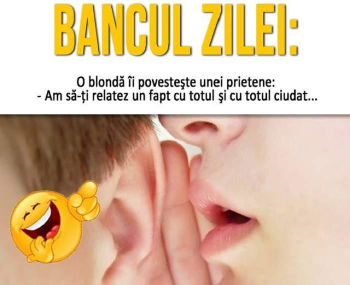 BANCUL ZILEI: O blondă îi povesteşte unei prietene:  - Am să-ţi relatez un fapt cu totul şi cu totul ciudat...