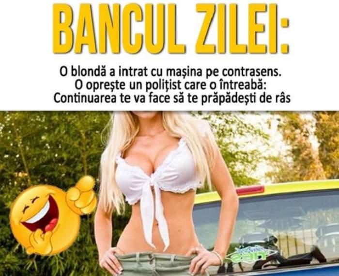 BANCUL ZILEI: O blondă a intrat cu mașina pe contrasens. O oprește un polițist care o întreabă: - Știți de ce v-am oprit?