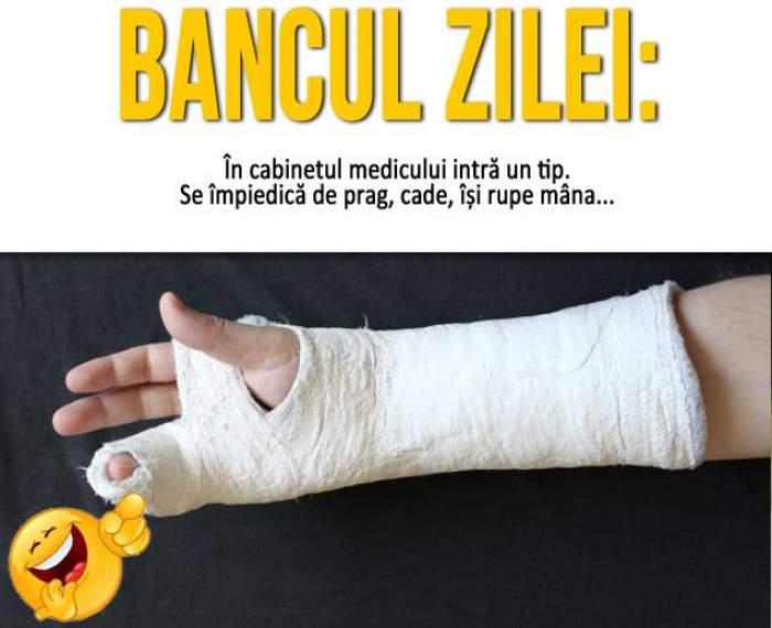 BANCUL ZILEI: În cabinetul medicului intră un tip. Se împiedică de prag, cade, își rupe mâna...