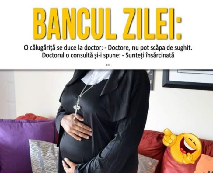 BANCUL ZILEI: Luni - O călugăriţă se duce la doctor: - Doctore, nu pot scăpa de sughit. El o consultă şi-i spune...