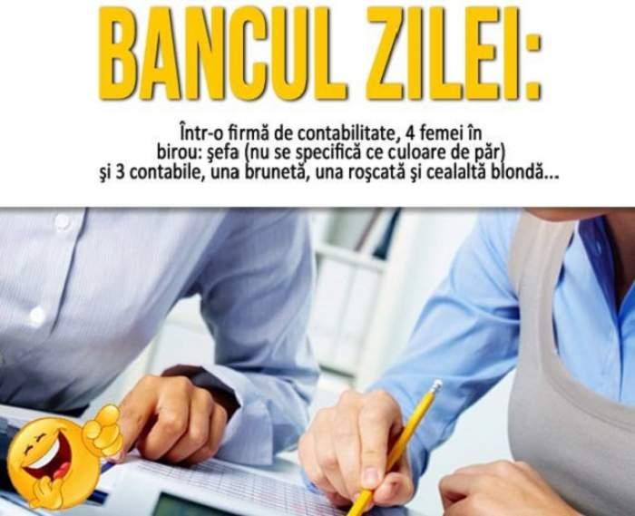 BANCUL ZILEI: Într-o firmă de contabilitate, 4 femei în birou: şefa (nu se specifică ce culoare de păr) şi 3 contabile, una brunetă, una roşcată şi cealaltă blondă