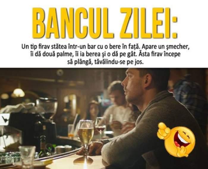 BANCUL ZILEI: Miercuri - Un tip firav stătea într-un bar cu o bere în faţă. Apare un şmecher, îi dă două palme...