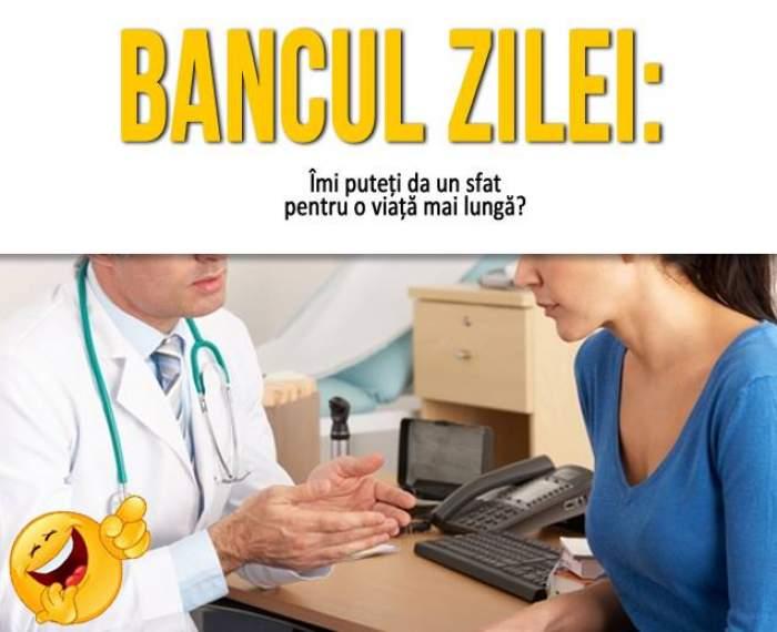 BANCUL ZILEI - Pacientul: Îmi puteţi da un sfat pentru o viaţă mai lungă?