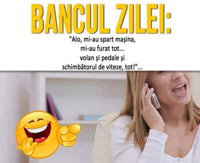 """BANCUL ZILEI - VINERI: Sună o blondă la poliție: """"Alo, mi-au spart mașina, mi-au furat tot... volan și pedale și schimbătorul de viteze, tot!"""""""