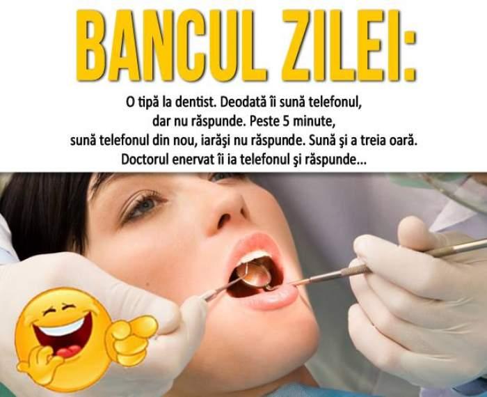 """BANCUL ZILEI: MIERCURI: """"O tipă la dentist. Deodată îi sună telefonul..."""""""