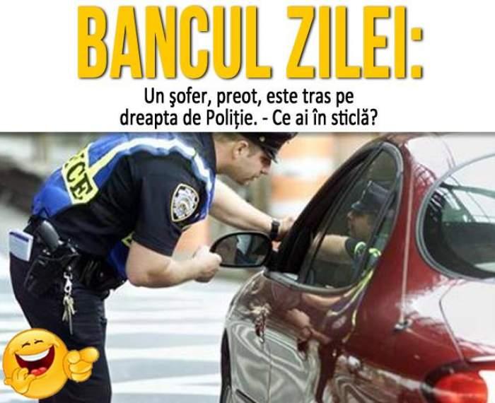 """BANCUL ZILEI - DUMINICĂ: """"Un şofer, preot, este tras pe dreapta de Poliţie. - Ce ai în sticlă?"""""""