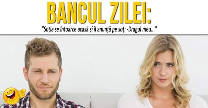 """BANCUL ZILEI: """"Soția se întoarce acasă și îl anunță pe soț: -Dragul meu..."""""""