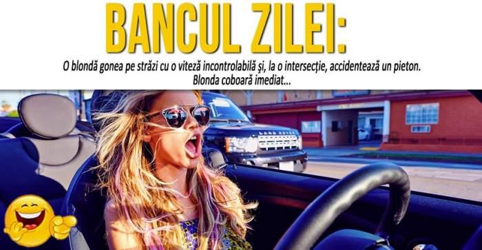 """BANCUL ZILEI: """"O blondă gonea pe străzi cu o viteză incontrolabilă şi, la o intersecţie, accidentează un pieton..."""""""