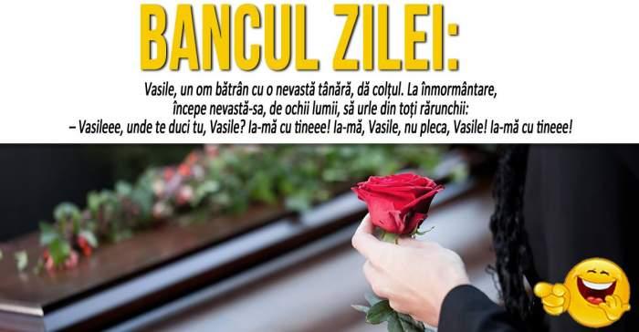 """BANCUL ZILEI: """"Vasile, un om bătrân cu o nevastă tânără, dă colțul. La înmormântare..."""""""