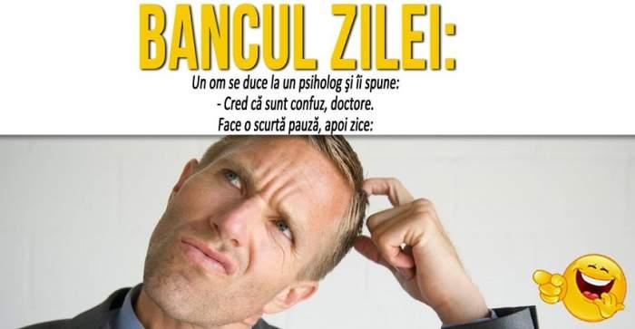 """BANCUL ZILEI: """"Un om se duce la un psiholog şi îi spune:- Cred că sunt confuz, doctore..."""""""