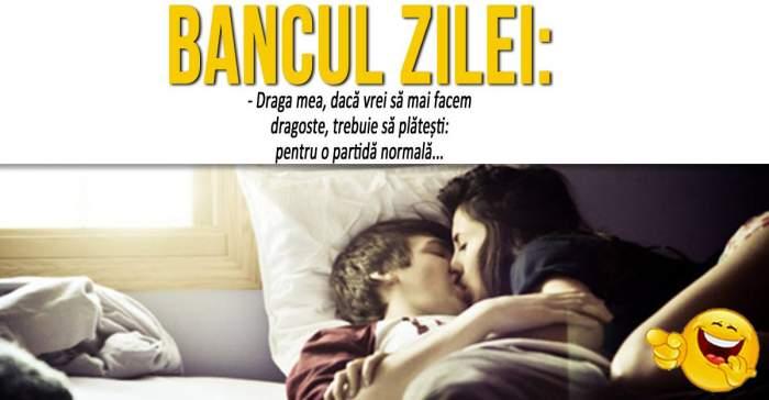 """BANCUL ZILEI: """"- Draga mea, dacă vrei să mai facem dragoste, trebuie să plătești: pentru o partidă normală..."""""""