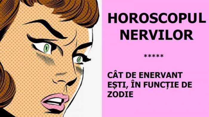 Horoscopul nervilor: Cat de repede te enervezi in functie de zodie